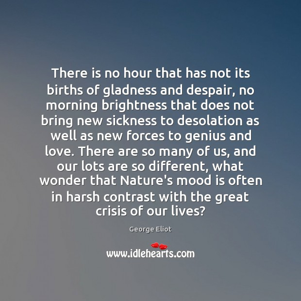 Image, There is no hour that has not its births of gladness and