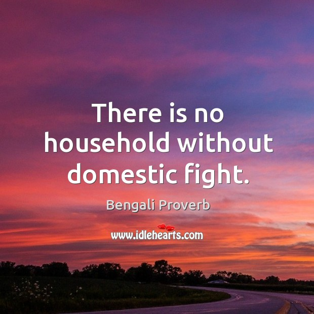 There is no household without domestic fight. Bengali Proverbs Image