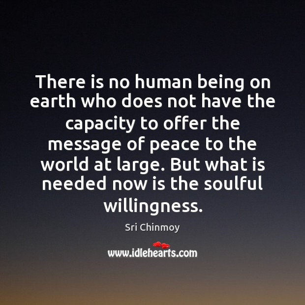 There is no human being on earth who does not have the Sri Chinmoy Picture Quote