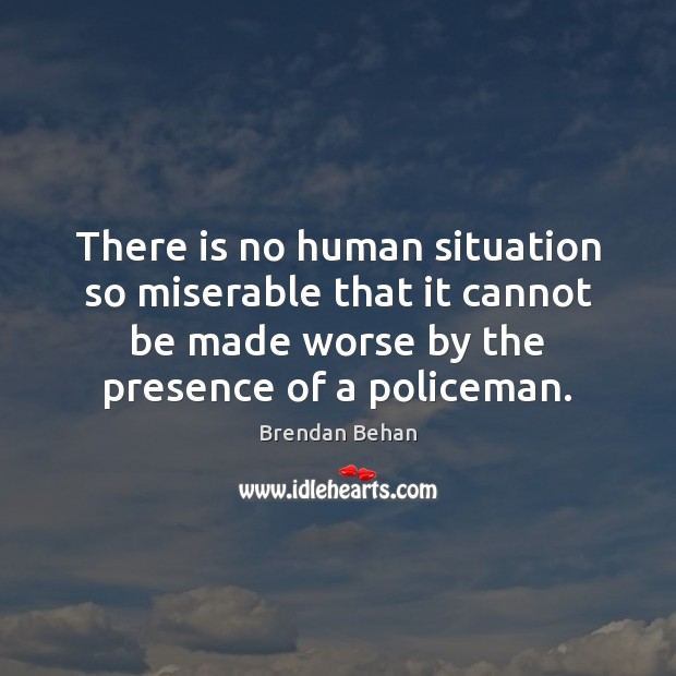 There is no human situation so miserable that it cannot be made Image