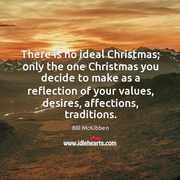 There is no ideal Christmas; only the one Christmas you decide to Image