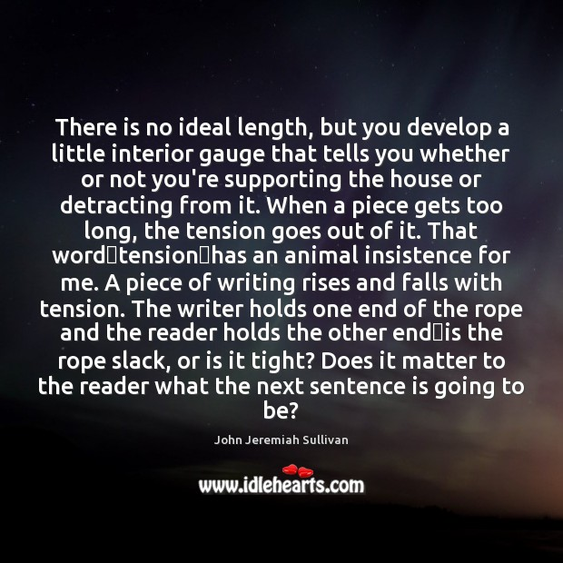 There is no ideal length, but you develop a little interior gauge John Jeremiah Sullivan Picture Quote