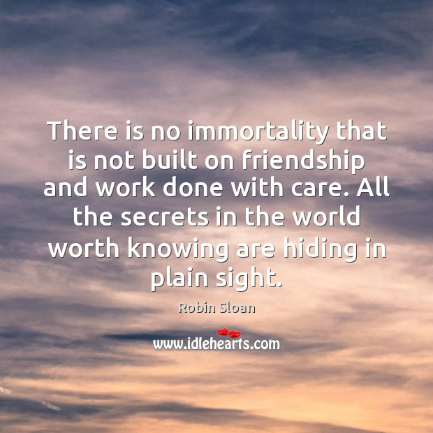 There is no immortality that is not built on friendship and work Image
