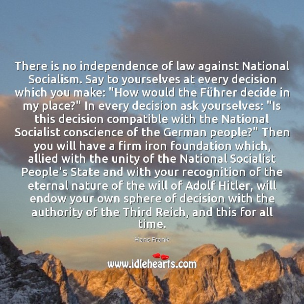 There is no independence of law against National Socialism. Say to yourselves Image