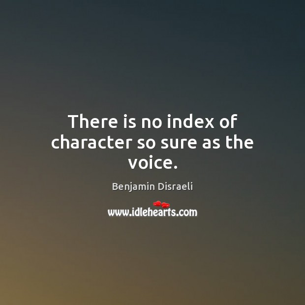 There is no index of character so sure as the voice. Image