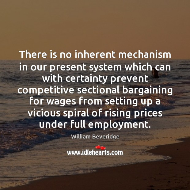 There is no inherent mechanism in our present system which can with William Beveridge Picture Quote