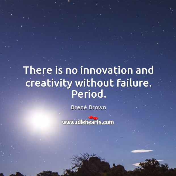 Image, There is no innovation and creativity without failure. Period.