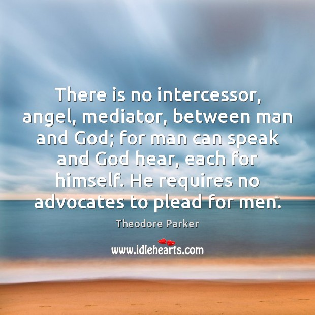 Image, There is no intercessor, angel, mediator, between man and God; for man