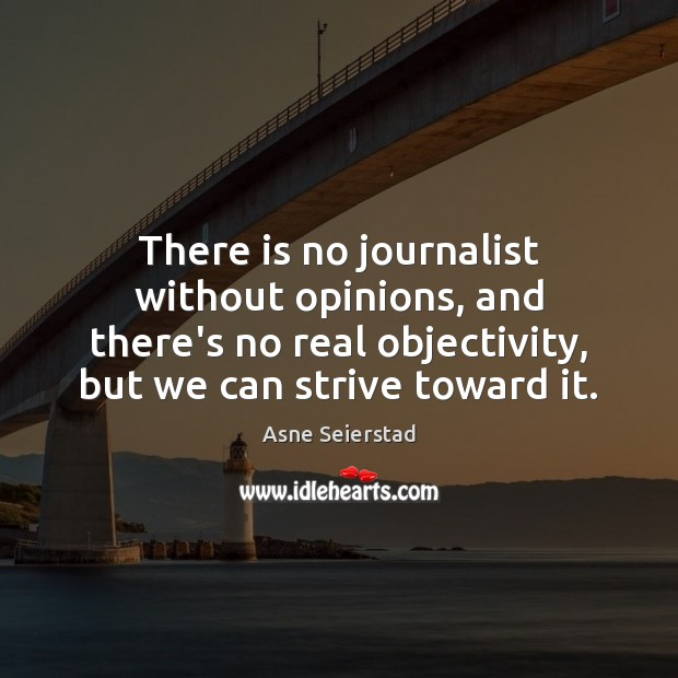 Image, There is no journalist without opinions, and there's no real objectivity, but