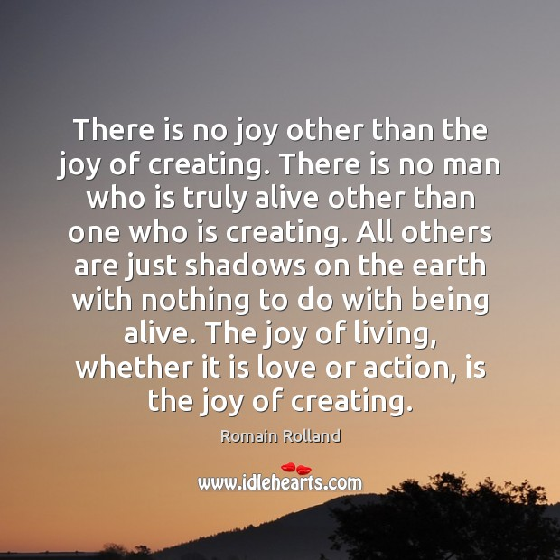 There is no joy other than the joy of creating. There is Image