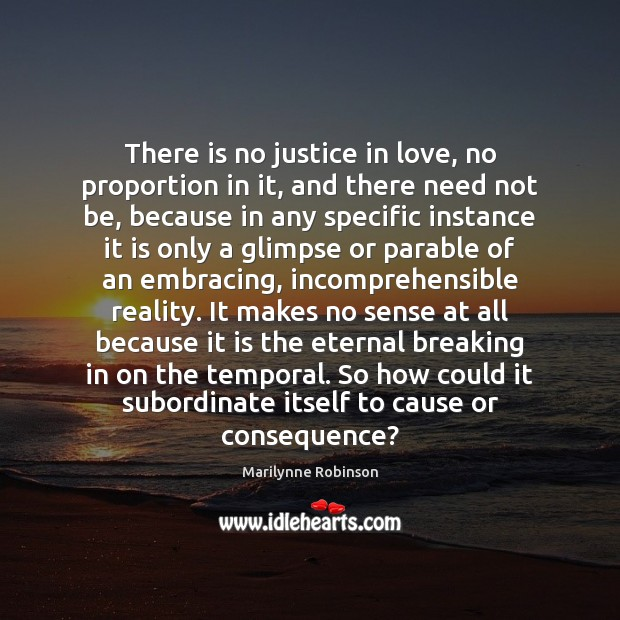 Image, There is no justice in love, no proportion in it, and there
