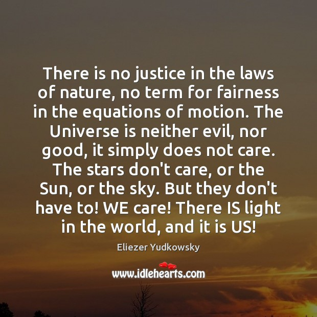 There is no justice in the laws of nature, no term for Eliezer Yudkowsky Picture Quote
