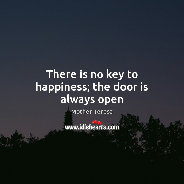 Image, There is no key to happiness; the door is always open