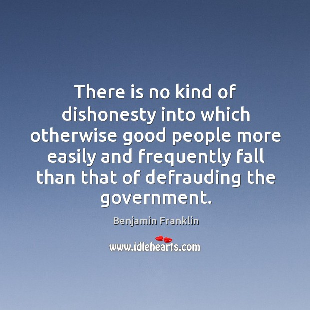There is no kind of dishonesty into which otherwise good people more easily and frequently Image