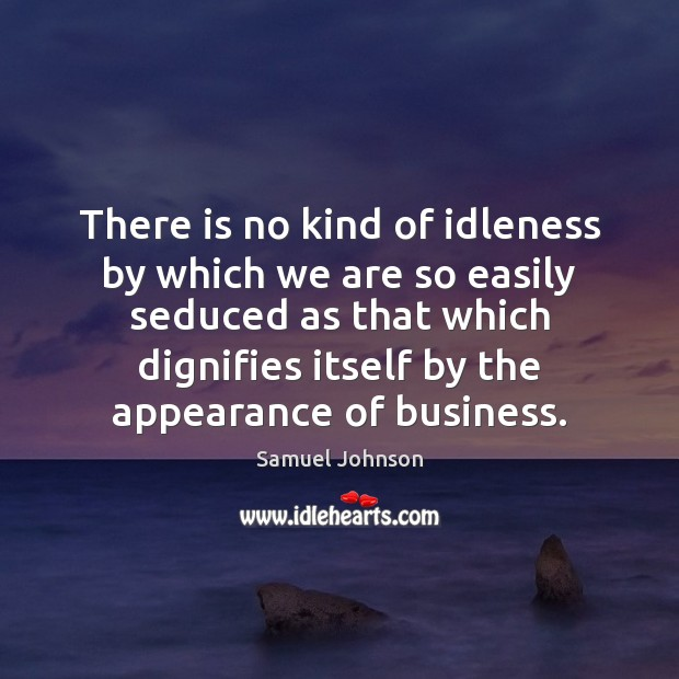 There is no kind of idleness by which we are so easily Image