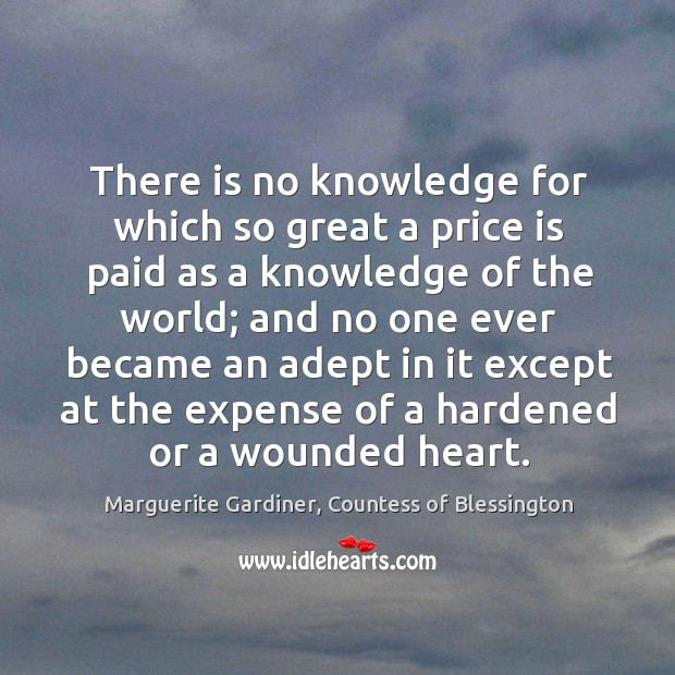 Image, There is no knowledge for which so great a price is paid