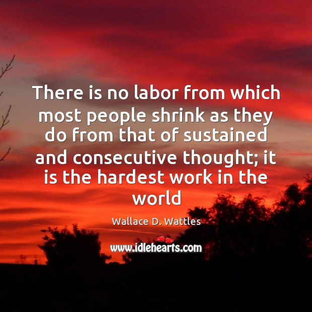 There is no labor from which most people shrink as they do Image