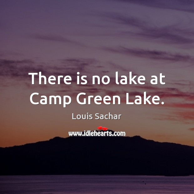 There is no lake at Camp Green Lake. Louis Sachar Picture Quote