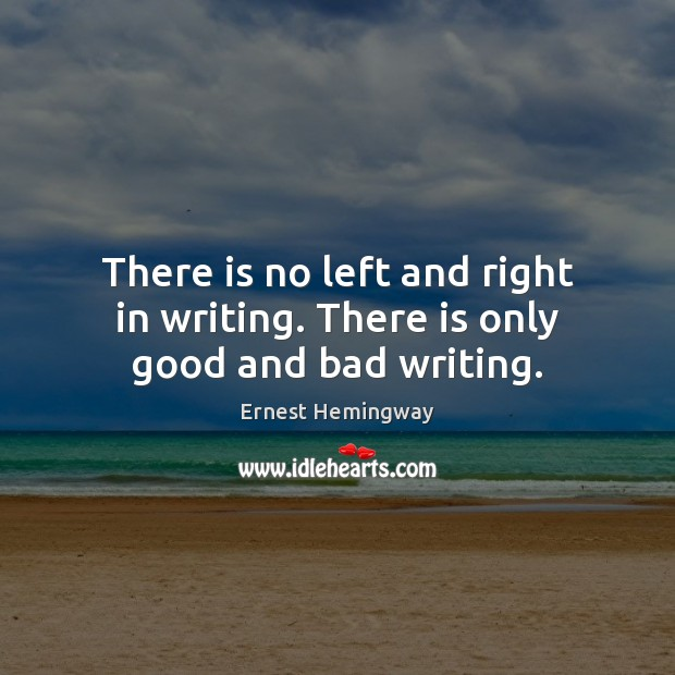 Image, There is no left and right in writing. There is only good and bad writing.