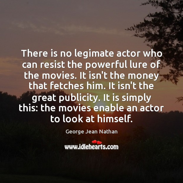 There is no legimate actor who can resist the powerful lure of Image