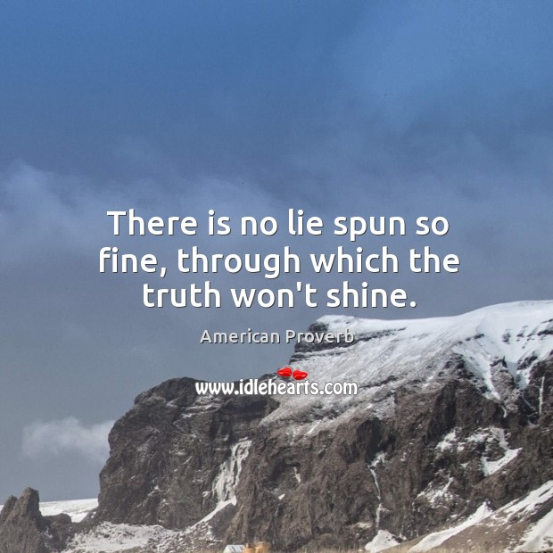 There is no lie spun so fine, through which the truth won't shine. Image