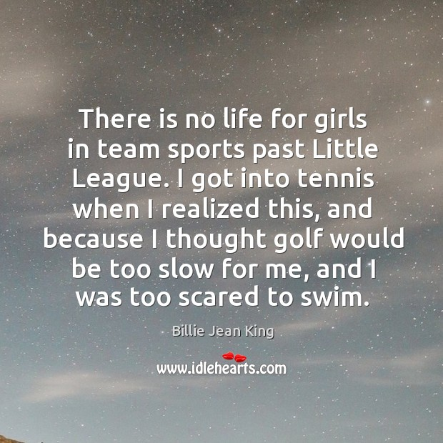 There is no life for girls in team sports past little league. Image