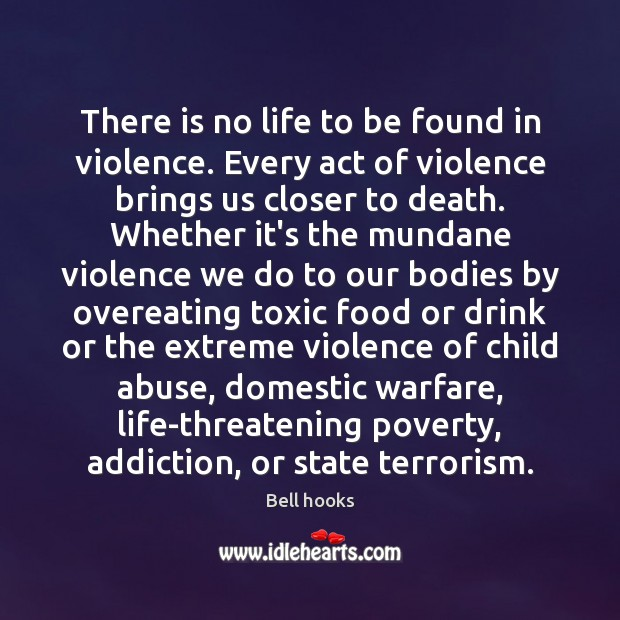 There is no life to be found in violence. Every act of Toxic Quotes Image