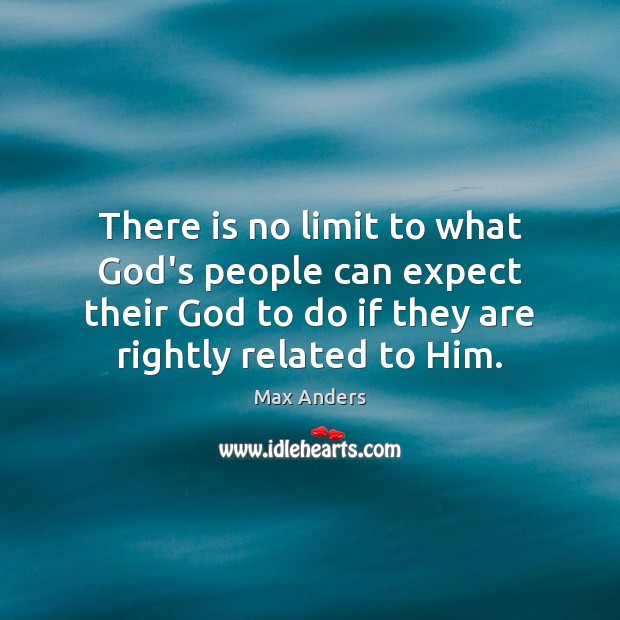 There is no limit to what God's people can expect their God Max Anders Picture Quote