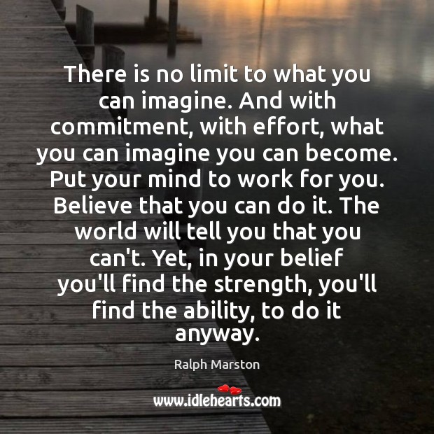 There is no limit to what you can imagine. And with commitment, Image