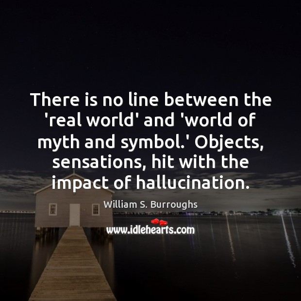 There is no line between the 'real world' and 'world of myth Image