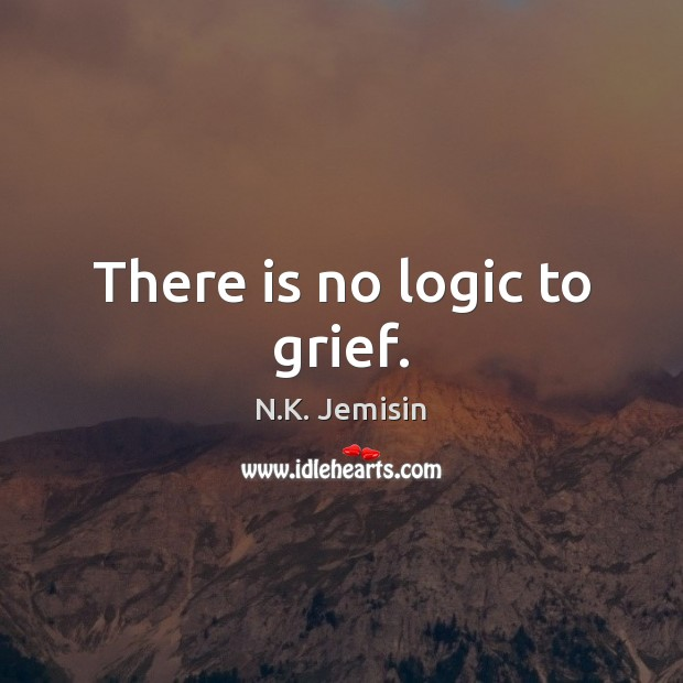 Image, There is no logic to grief.