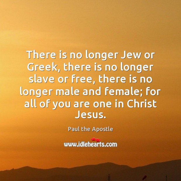 There is no longer Jew or Greek, there is no longer slave Paul the Apostle Picture Quote