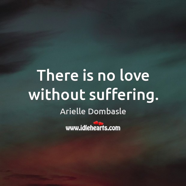 Image, There is no love without suffering.