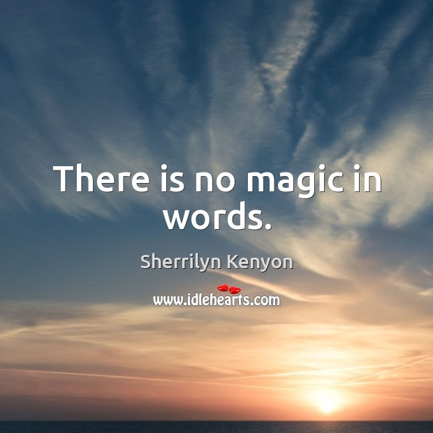 There is no magic in words. Image