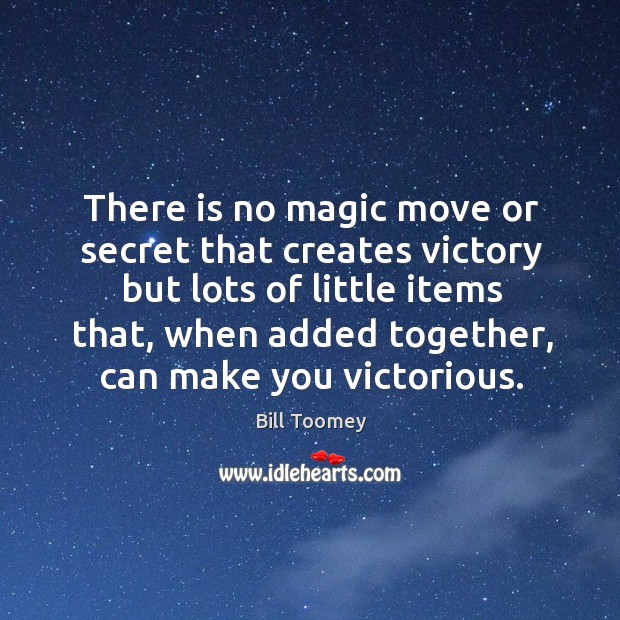 There is no magic move or secret that creates victory but lots Image