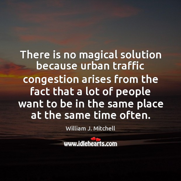 There is no magical solution because urban traffic congestion arises from the Image