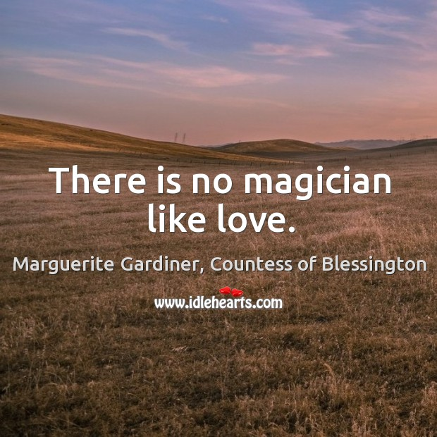 Image, There is no magician like love.