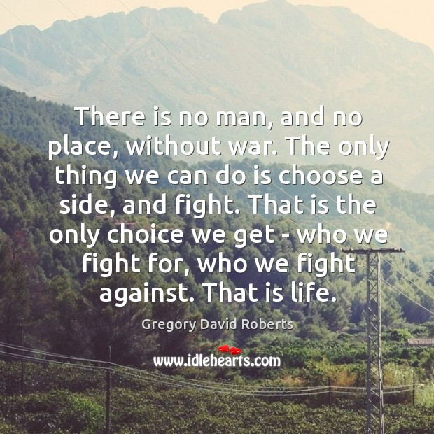 Image about There is no man, and no place, without war. The only thing