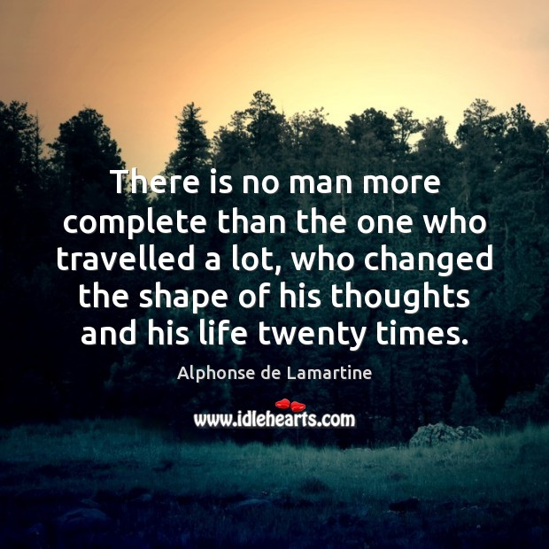 Image, There is no man more complete than the one who travelled a