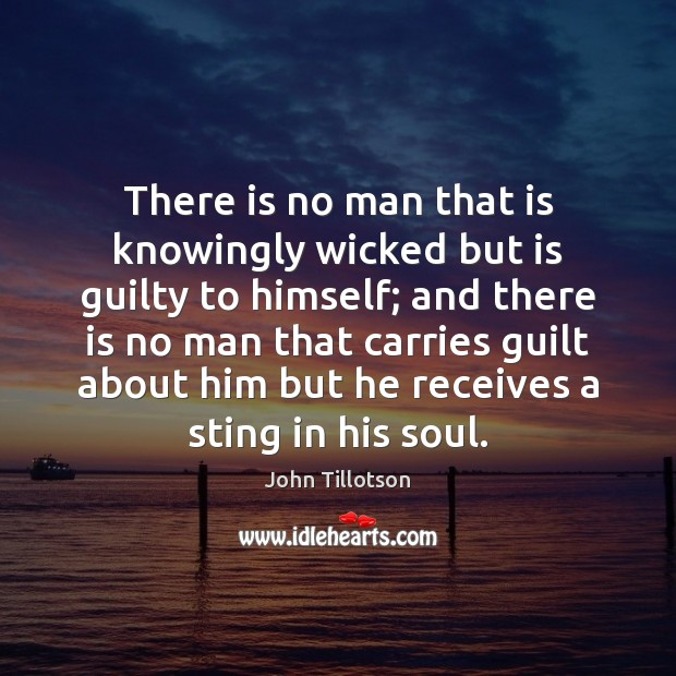 There is no man that is knowingly wicked but is guilty to John Tillotson Picture Quote