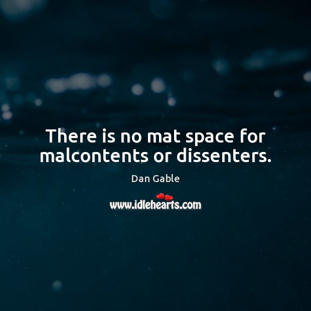 There is no mat space for malcontents or dissenters. Image