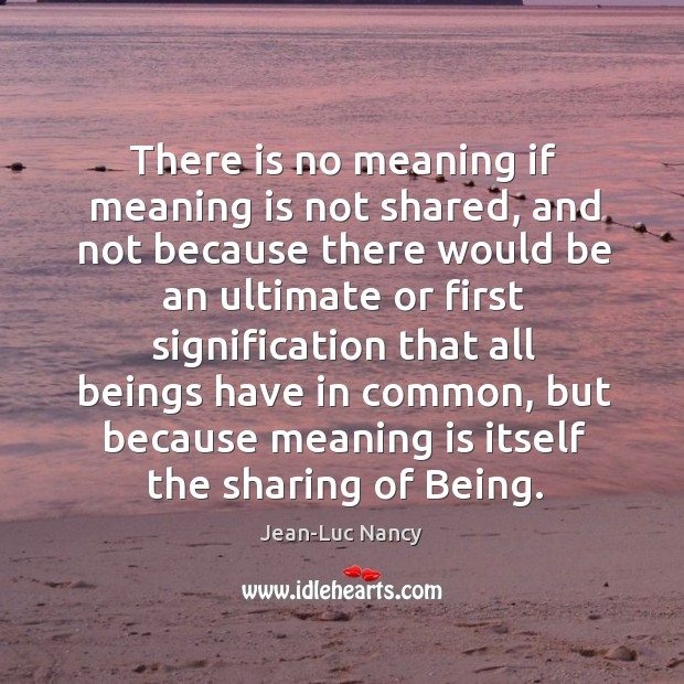 There is no meaning if meaning is not shared, and not because Image