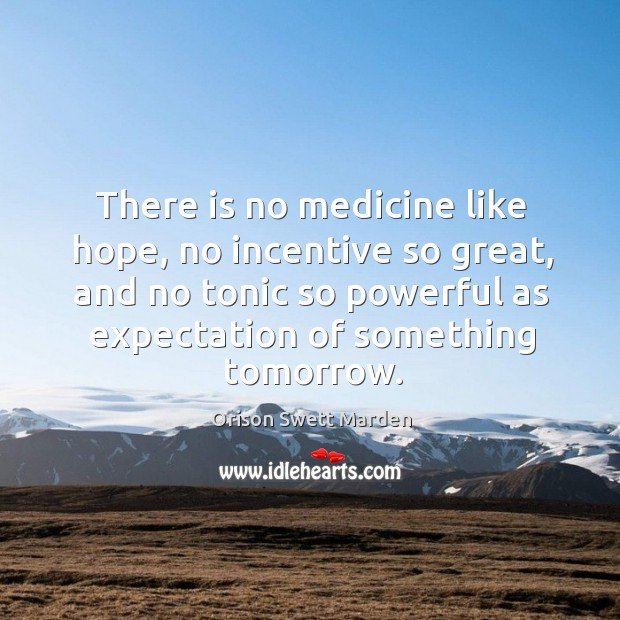 There is no medicine like hope, no incentive so great, and no tonic so powerful as expectation of something tomorrow. Get Well Soon Quotes Image