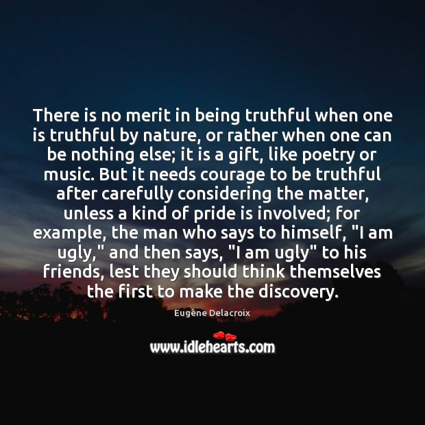 Image, There is no merit in being truthful when one is truthful by