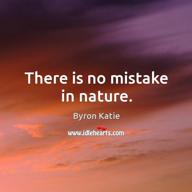 There is no mistake in nature. Image