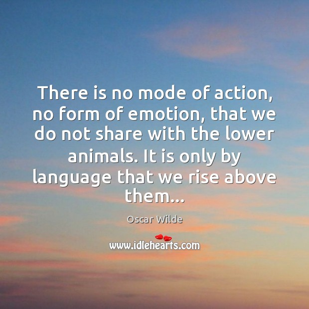 Image, There is no mode of action, no form of emotion, that we