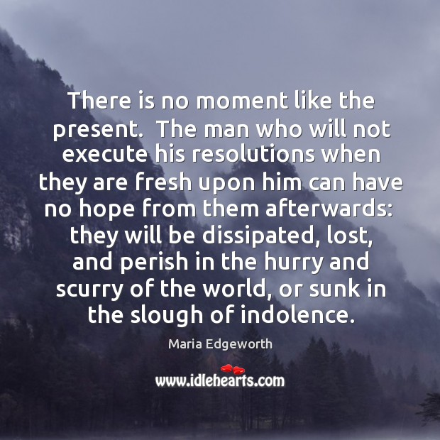 There is no moment like the present.  The man who will not Image