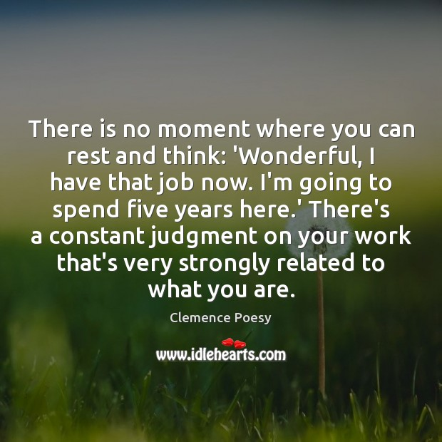 There is no moment where you can rest and think: 'Wonderful, I Image