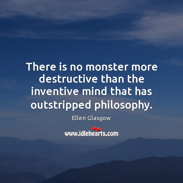 Image, There is no monster more destructive than the inventive mind that has