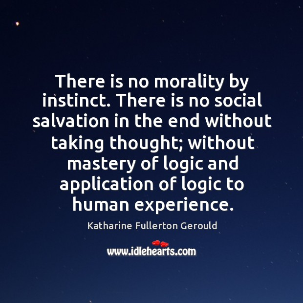 There is no morality by instinct. There is no social salvation in the end without taking Image